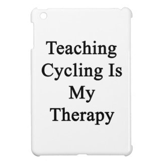 Teaching Cycling Is My Therapy Case For The iPad Mini