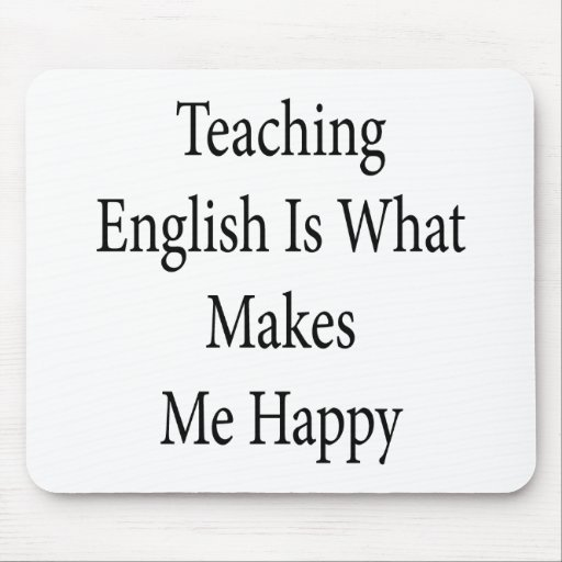 Teaching English Is What Makes Me Happy Mousepad