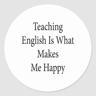 Teaching English Is What Makes Me Happy Classic Round Sticker
