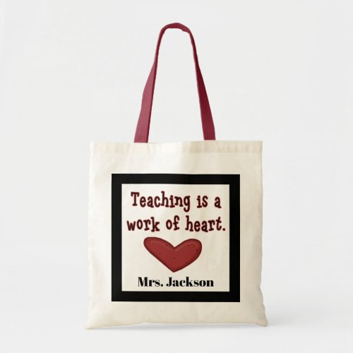 Teaching is a work of heart add name tote