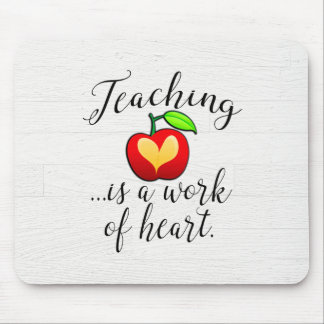 Teaching is a Work of Heart Teacher Appreciation Mouse Pad