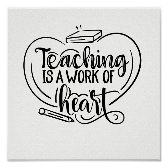 Teaching Is A Work Of Heart Teacher Gifts Quote Poster Zazzlecom