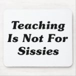 Teaching Is Not For Sissies Mouse Pads