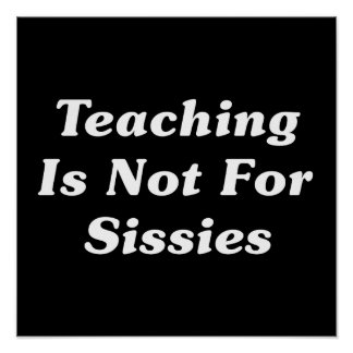 Teaching Is Not For Sissies Poster