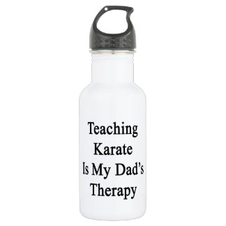 Teaching Karate Is My Dad's Therapy 18oz Water Bottle