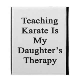 Teaching Karate Is My Daughter's Therapy iPad Folio Cover