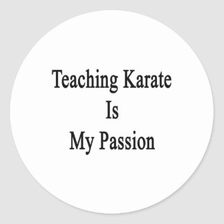 Teaching Karate Is My Passion Classic Round Sticker