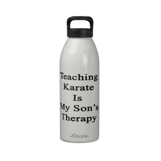 Teaching Karate Is My Son s Therapy Reusable Water Bottle
