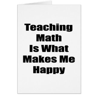 Teaching Math Is What Makes Me Happy Card