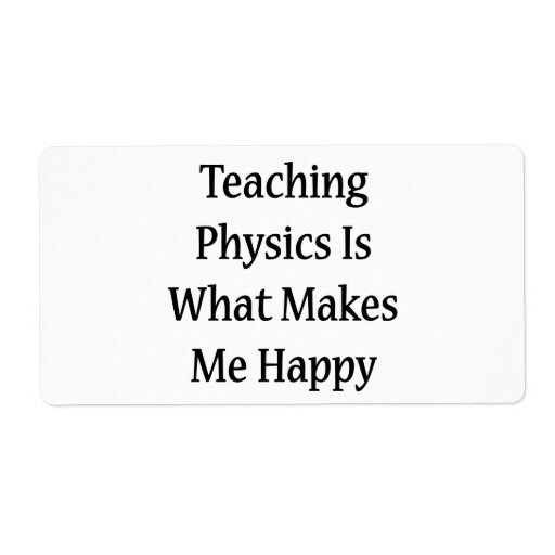 Teaching Physics Is What Makes Me Happy Shipping Labels