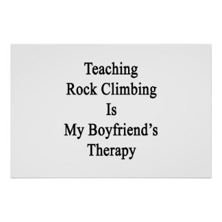 Teaching Rock Climbing Is My Boyfriend's Therapy Print