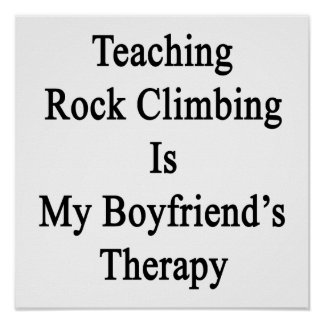 Teaching Rock Climbing Is My Boyfriend's Therapy Posters