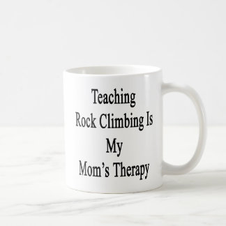 Teaching Rock Climbing Is My Mom's Therapy Classic White Coffee Mug