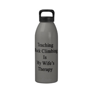 Teaching Rock Climbing Is My Wife s Therapy Drinking Bottles