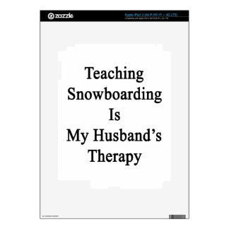 Teaching Snowboarding Is My Husband's Therapy Skins For iPad 3
