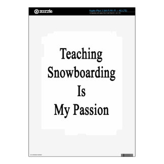 Teaching Snowboarding Is My Passion Decal For iPad 3