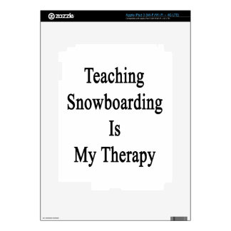 Teaching Snowboarding Is My Therapy Decal For iPad 3