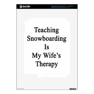 Teaching Snowboarding Is My Wife's Therapy iPad 3 Skins