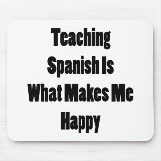 Teaching Spanish Is What Makes Me Happy Mouse Pad