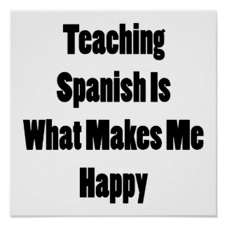 Teaching Spanish Is What Makes Me Happy Poster