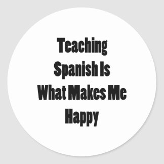 Teaching Spanish Is What Makes Me Happy Classic Round Sticker