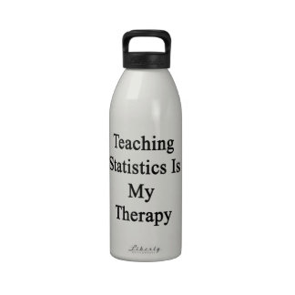 Teaching Statistics Is My Therapy Drinking Bottle