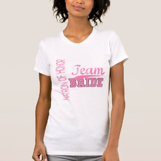 Team Bride 1 MATRON OF HONOR T Shirt