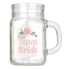 Team Bride Bridesmaid Romantic Pink Floral Mason Jar at Zazzle