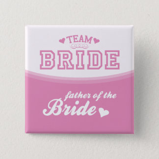 Team Bride Father of the Bride Button