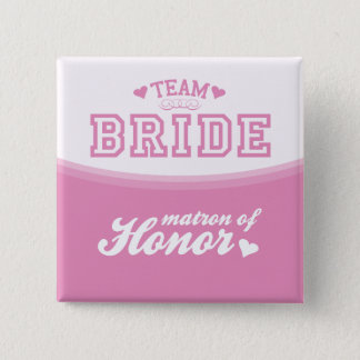 Team Bride Matron of Honor Button