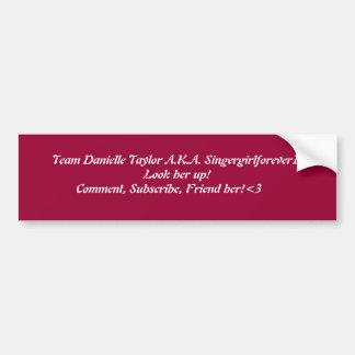 Team Danielle Taylor A.K.A. Singergirlforev... Bumper Sticker