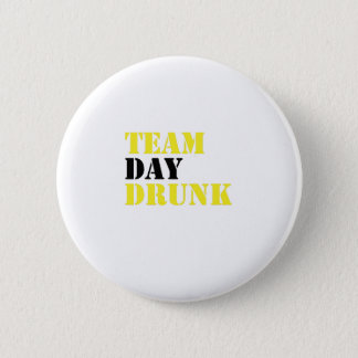 Team Day Drunk Funny drinking drinker Gift Pinback Button