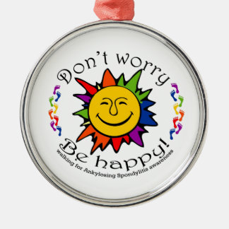 Team Don't Worry, Be Happy Metal Ornament