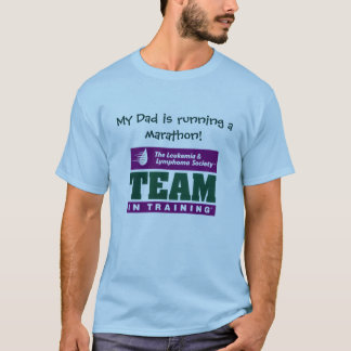 Team in training, My dad is running a marathon! T-Shirt