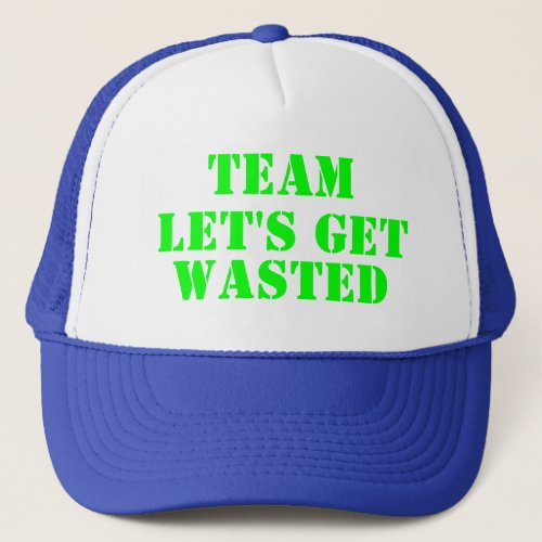 Team Lets Get Wasted Trucker Hat