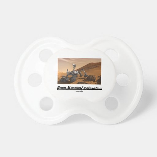 Team Martian Exploration (Curiosity Rover On Mars) Pacifiers
