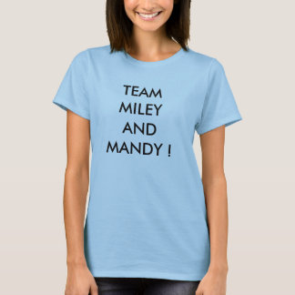TEAM MILEY AND MANDY ! T-Shirt