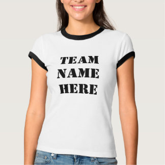 TEAM NAME HERE (make your own team t-shirt) T-Shirt