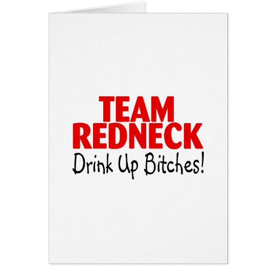 Team Redneck Drink Up Bitches Card