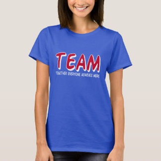 TEAM Together Everyone Achieves More T-Shirt