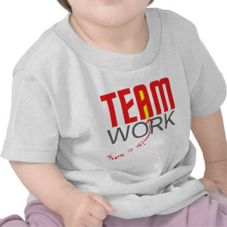 """Team work - there it is! - """"i"""" tshirts"""