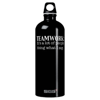 Teamwork Alot of People doing what I say Aluminum Water Bottle