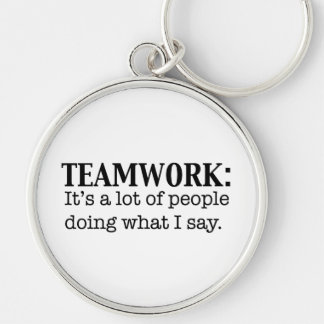 Teamwork Alot of People doing what I say Keychain