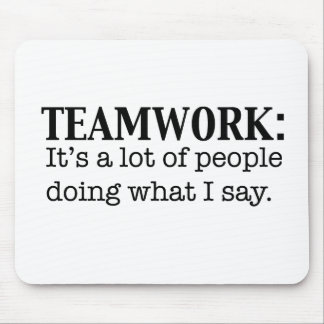 Teamwork Alot of People doing what I say Mouse Pad