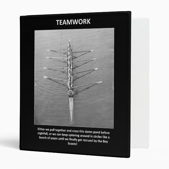 teamwork-either-we-pull-together-and cross-this 3 ring binder