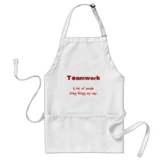 Teamwork! Every one doing things MY way! Adult Apron