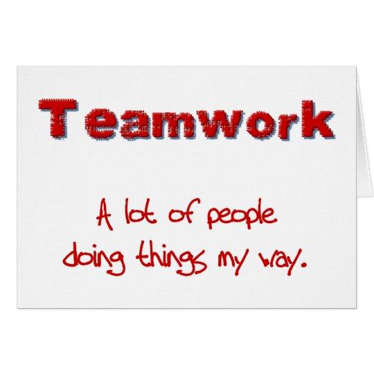 Teamwork! Every one doing things MY way! Card