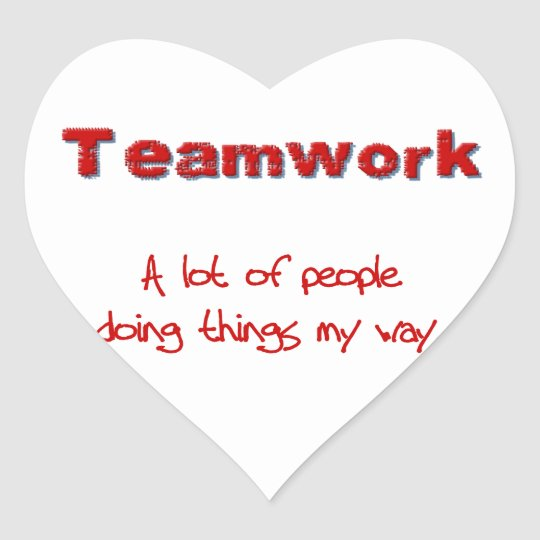 Teamwork! Every one doing things MY way! Heart Sticker