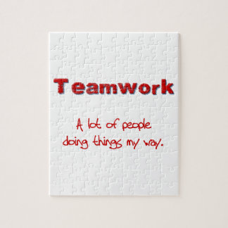 Teamwork! Every one doing things MY way! Jigsaw Puzzle