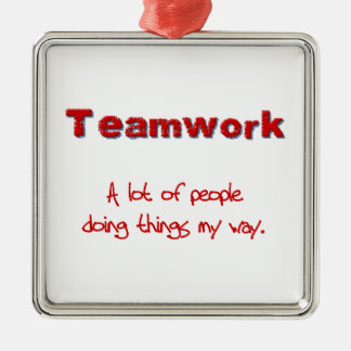 Teamwork! Every one doing things MY way! Metal Ornament